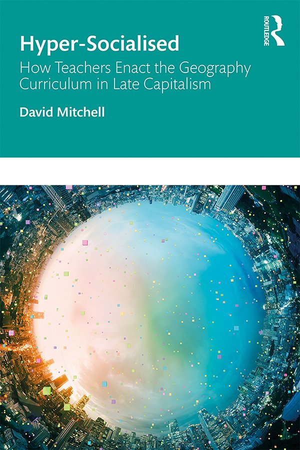 Hyper-Socialised: How Teachers Enact the Geography Curriculum in Late Capitalism