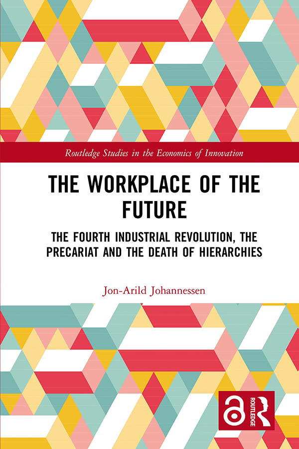 The Workplace of the Future: The Fourth Industrial Revolution, the Precariat and the Death of Hierarchies, 1st Edition (Hardback) book cover