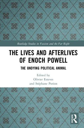 The Lives and Afterlives of Enoch Powell: The Undying Political Animal book cover