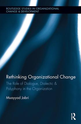 Rethinking Organizational Change: The Role of Dialogue, Dialectic & Polyphony in the Organization book cover