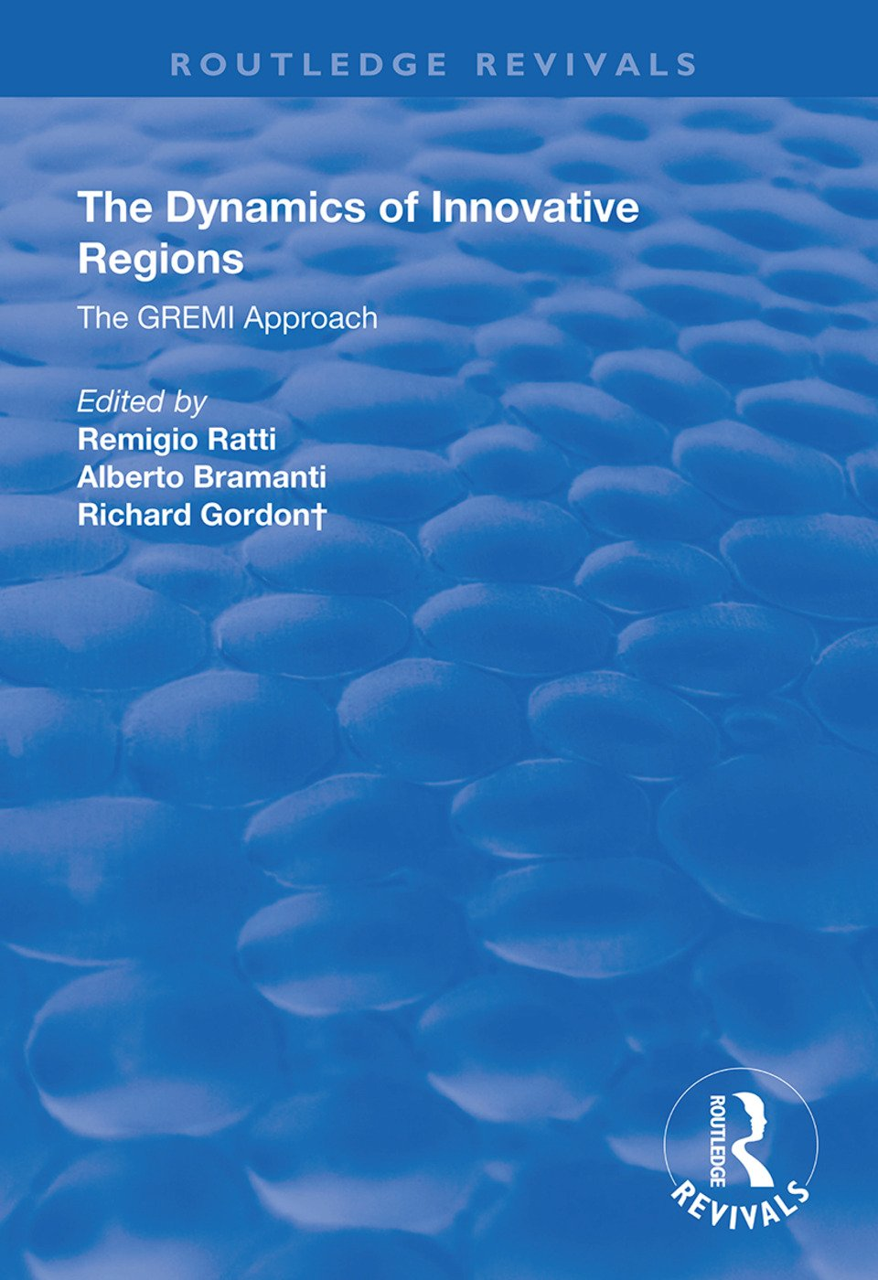 The Dynamics of Innovative Regions: The GREMI Approach book cover