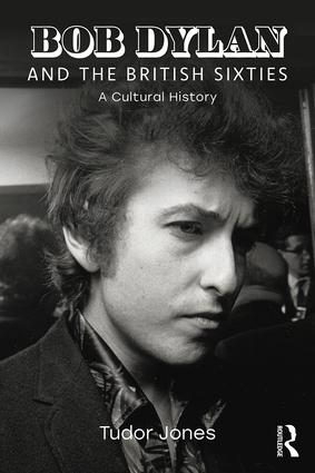 Bob Dylan and the British Sixties: A Cultural History book cover