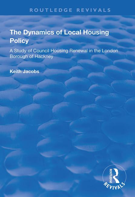The Dynamics of Local Housing Policy: A Study of Council Housing Renewal in the London Borough of Hackney, 1st Edition (Paperback) book cover