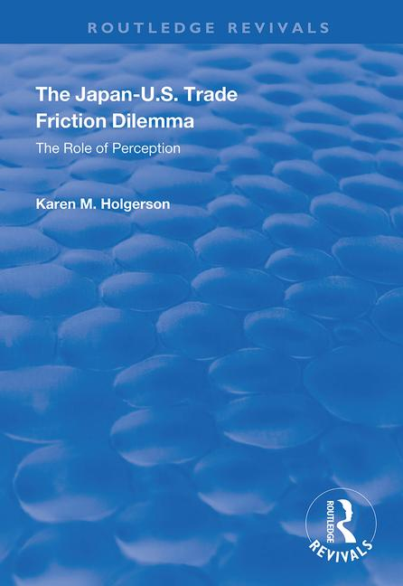 The Japan-US Trade Friction Dilemma: The Role of Perception book cover