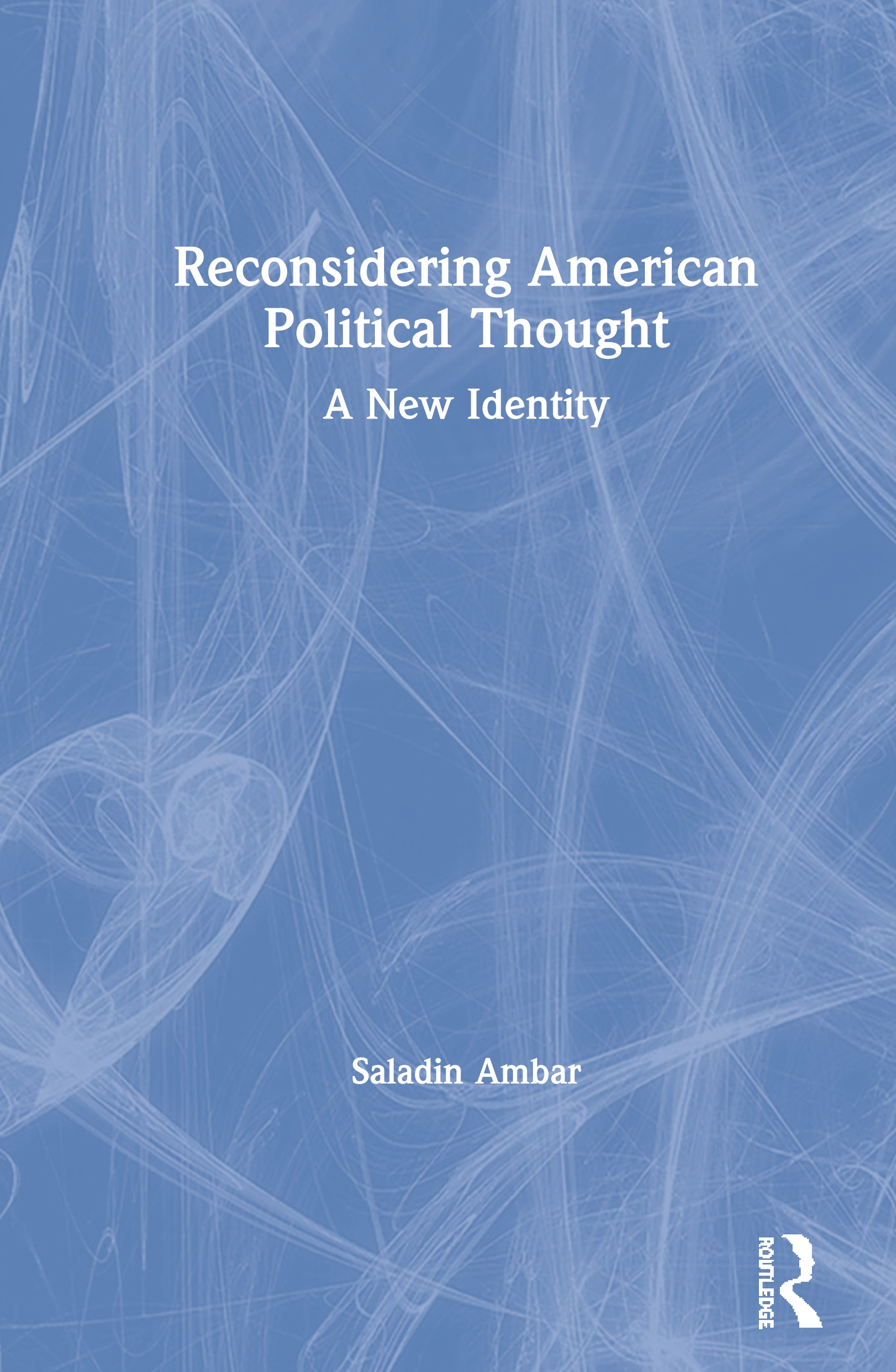Reconsidering American Political Thought: A New Identity, 1st Edition (Hardback) book cover