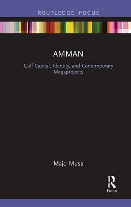 Amman: Gulf Capital, Identity, and Contemporary Megaprojects