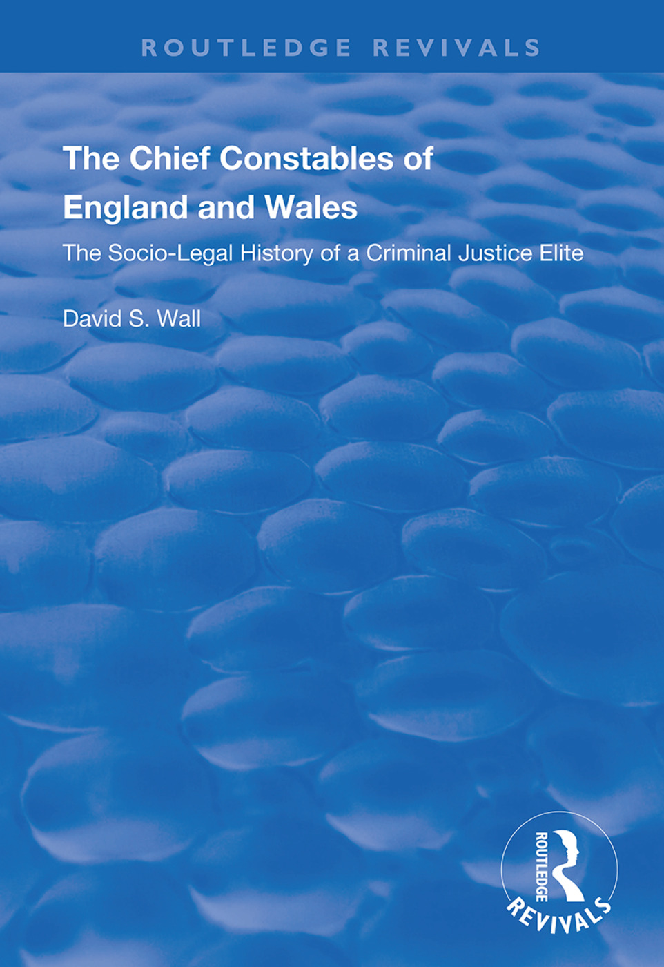 The Chief Constables of England and Wales: The Socio-legal History of a Criminal Justice Elite, 1st Edition (Hardback) book cover