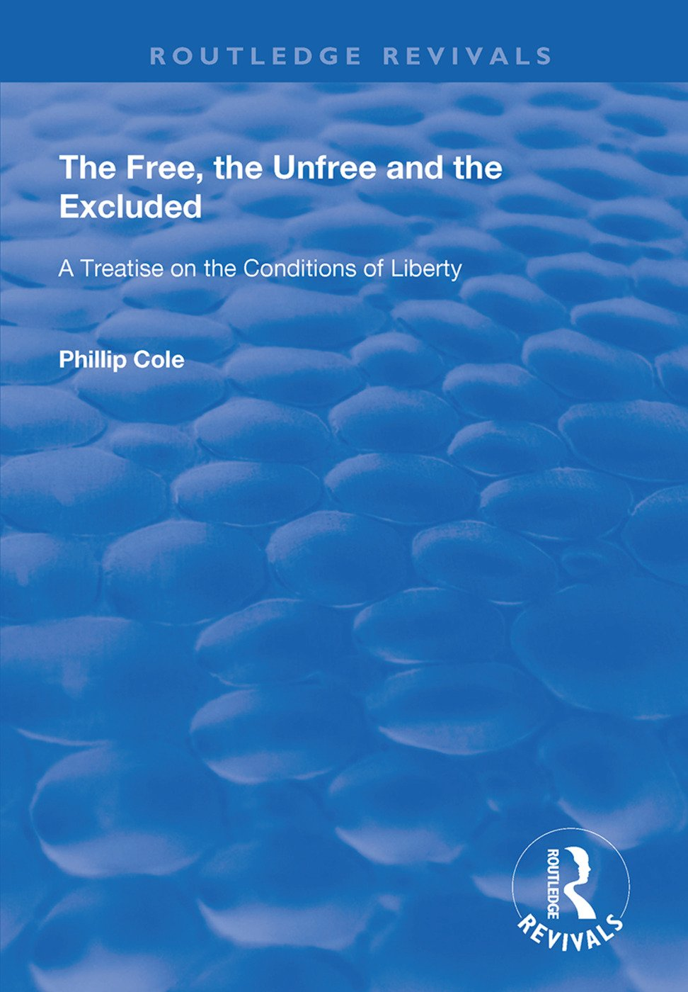 The Free, the Unfree and the Excluded: A Treatise on the Conditions of Liberty book cover