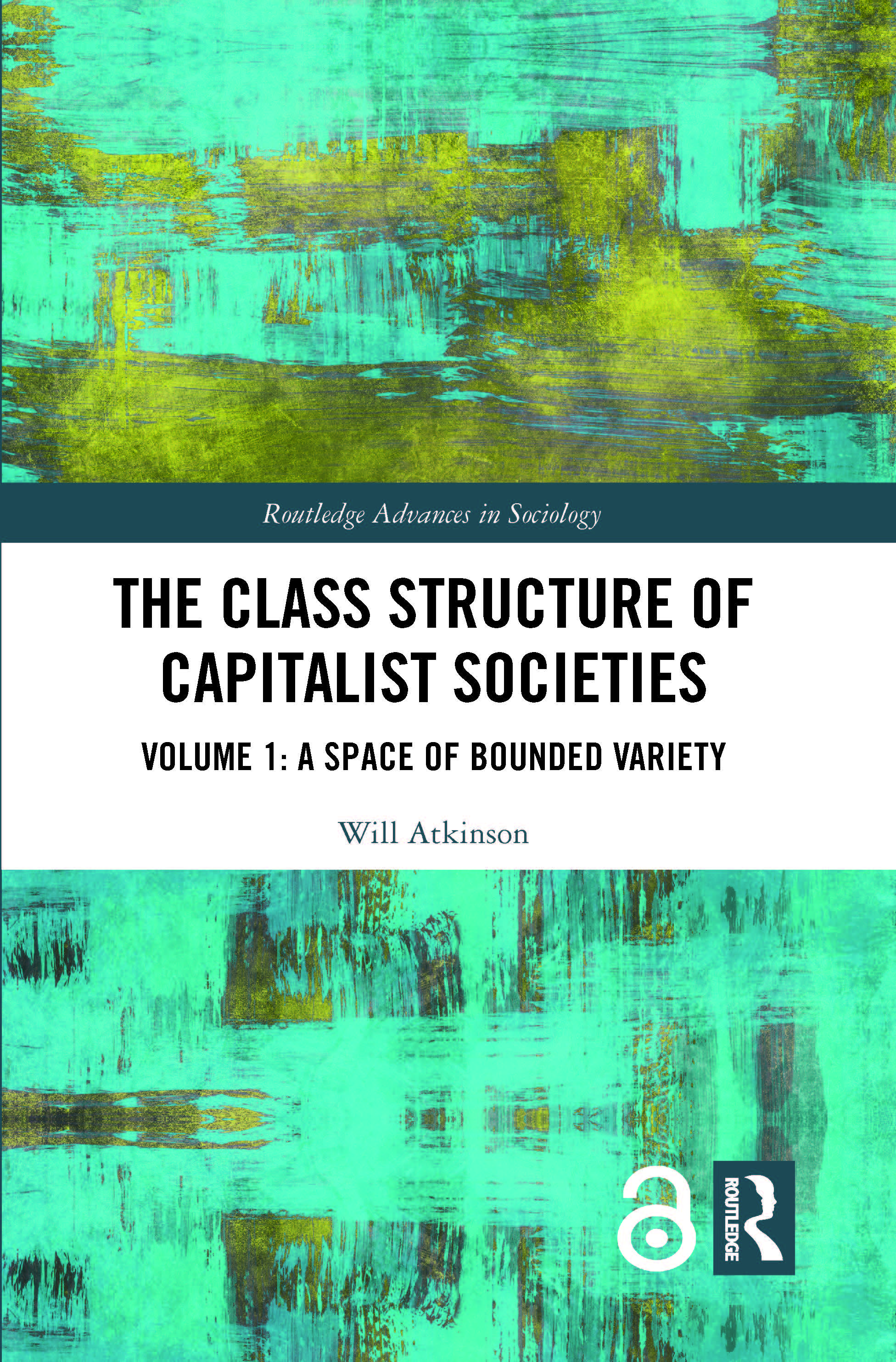 The Class Structure of Capitalist Societies: Volume 1: A Space of Bounded Variety book cover