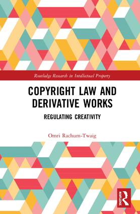 Copyright Law and Derivative Works: Regulating Creativity book cover