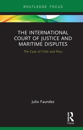 The International Court of Justice in Maritime Disputes: The Case of Chile and Peru book cover