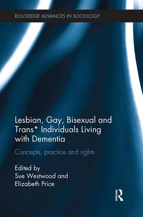 Lesbian, Gay, Bisexual and Trans* Individuals Living with Dementia: Concepts, Practice and Rights book cover