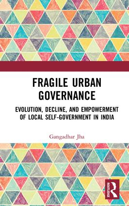 Fragile Urban Governance: Evolution, Decline, and Empowerment of Local Self-Government in India, 1st Edition (Hardback) book cover