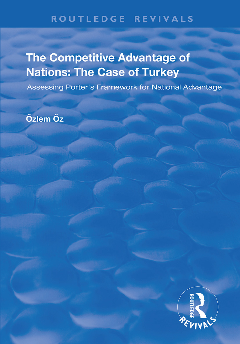 The Competitive Advantage of Nations: The Case of Turkey: Assessing Porter's Framework for National Advantage, 1st Edition (Paperback) book cover