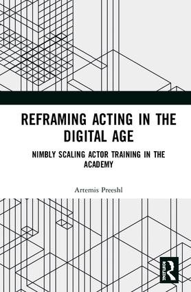 Reframing Acting in the Digital Age: Nimbly Scaling Actor Training in the Academy book cover