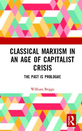 Classical Marxism in an Age of Capitalist Crisis: The Past is Prologue, 1st Edition (e-Book) book cover