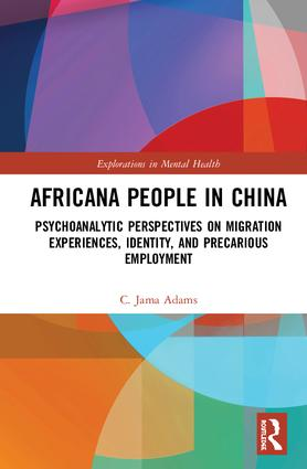 Africana People in China: Psychoanalytic Perspectives on Migration Experiences, Identity, and Precarious Employment, 1st Edition (Hardback) book cover