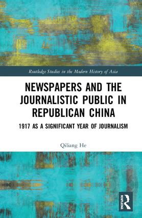 Newspapers and the Journalistic Public in Republican China: 1917 as a Significant Year of Journalism book cover