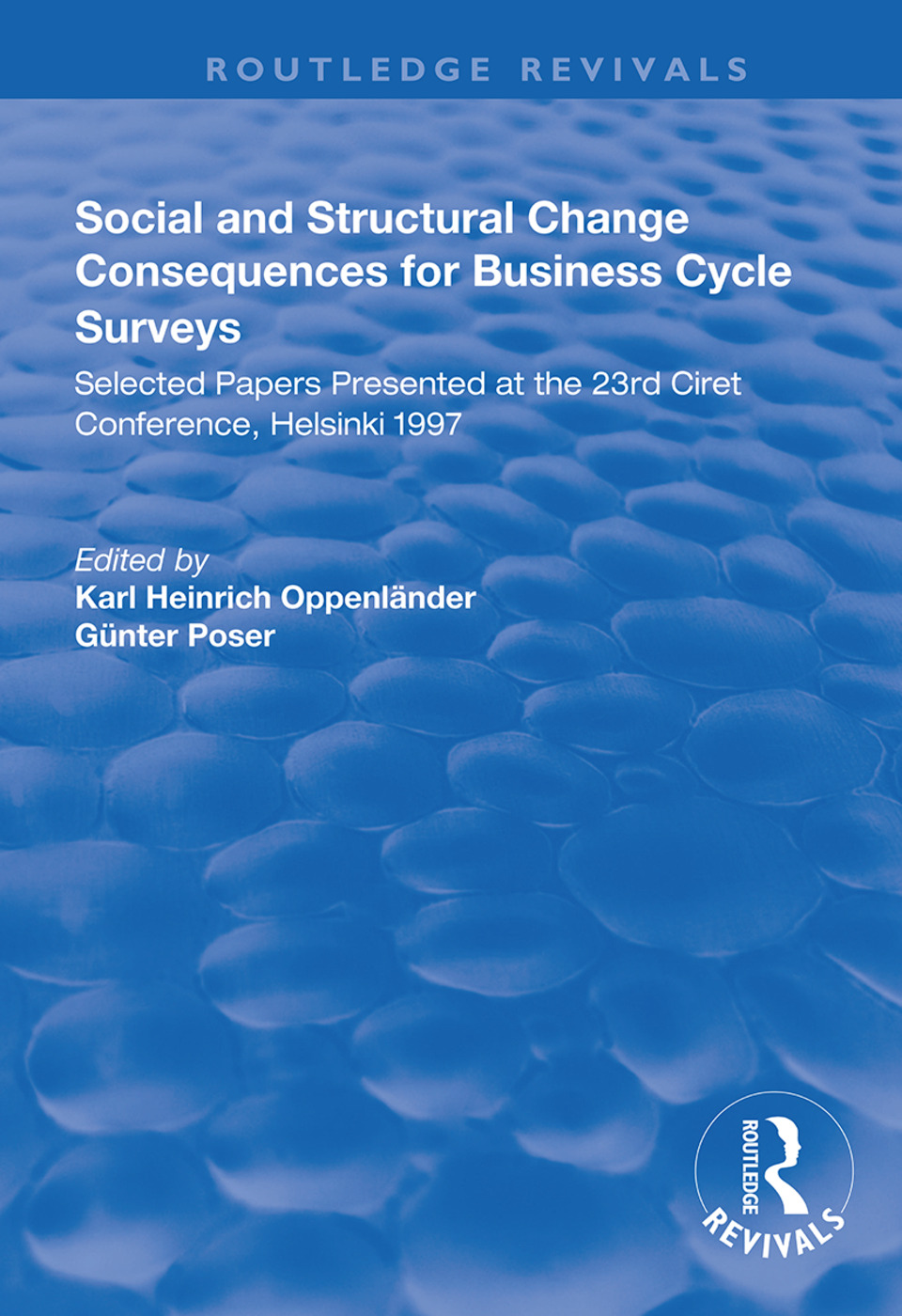 Social and Structural Change: Consequences for Business Cycle Surveys - Selected Papers Presented at the 23rd Ciret Conference, Helsinki, 1st Edition (Paperback) book cover