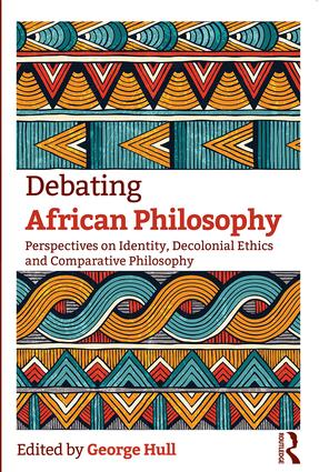 Debating African Philosophy: Perspectives on Identity, Decolonial Ethics and Comparative Philosophy book cover
