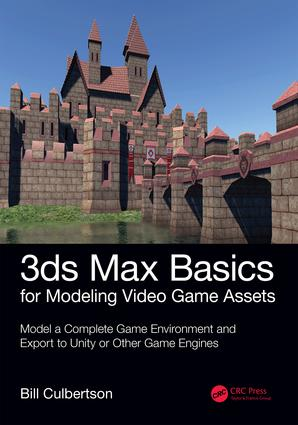 3ds Max Basics for Modeling Video Game Assets: Volume 1: Model a Complete Game Environment and Export to Unity or Other Game Engines book cover