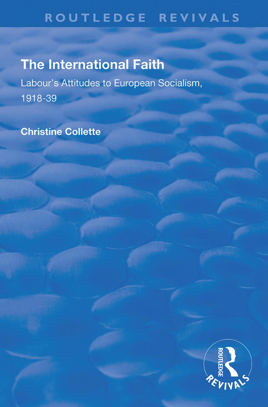 The International Faith: Labour's Attitudes to European Socialism, 1918–39 book cover