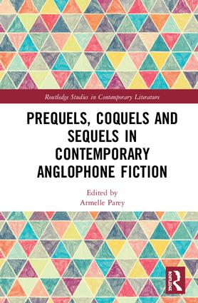 Prequels, Coquels and Sequels in Contemporary Anglophone Fiction book cover