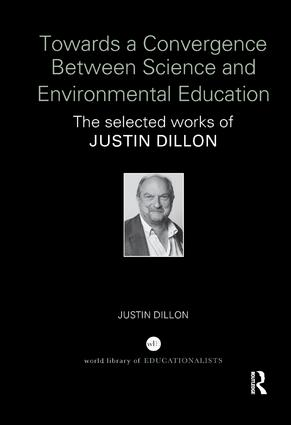 Towards a Convergence Between Science and Environmental Education: The selected works of Justin Dillon book cover