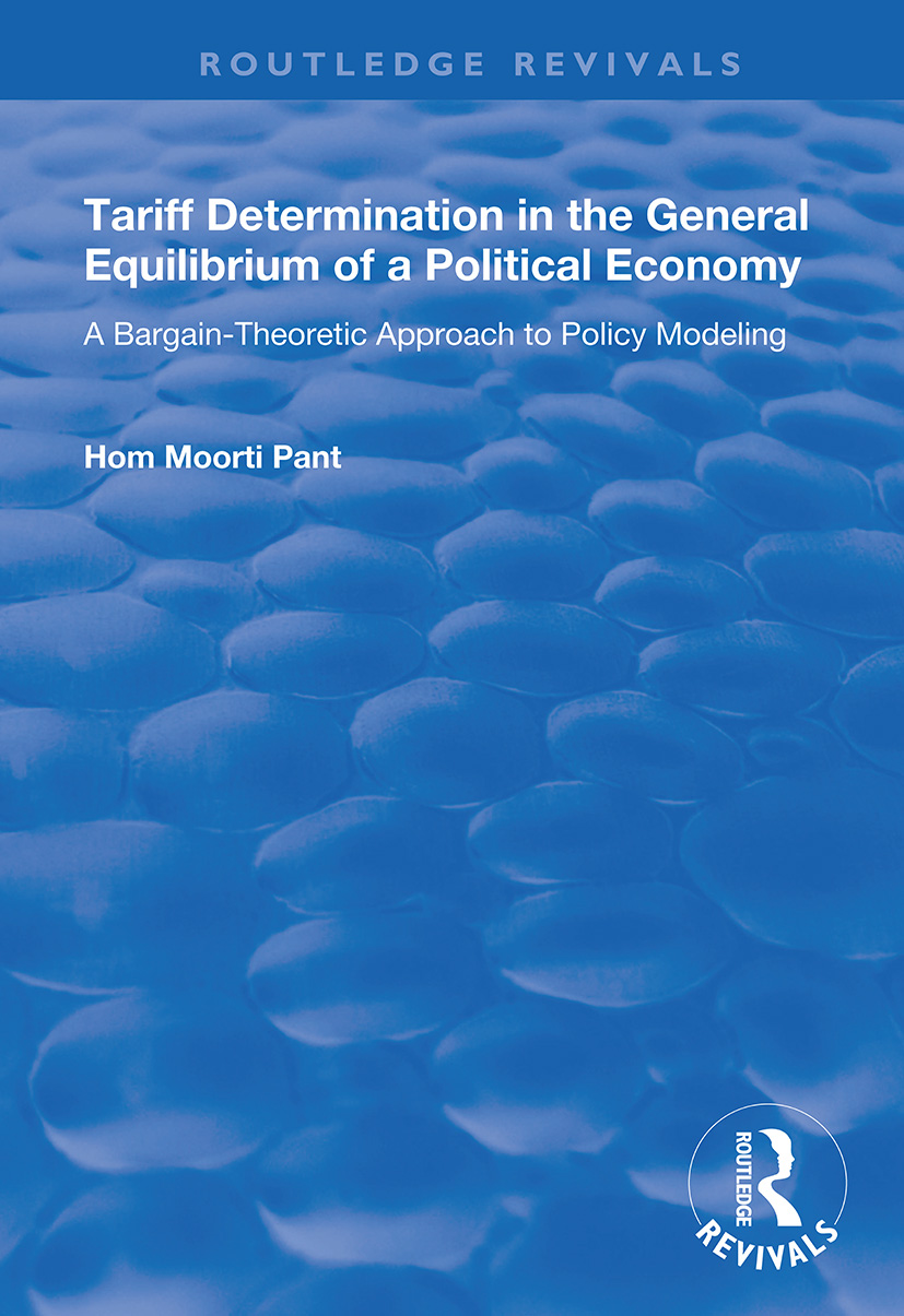 Tariff Determination in the General Equilibrium of a Political Economy: A Bargain-theoretic Approach to Policy Modelling, 1st Edition (Paperback) book cover