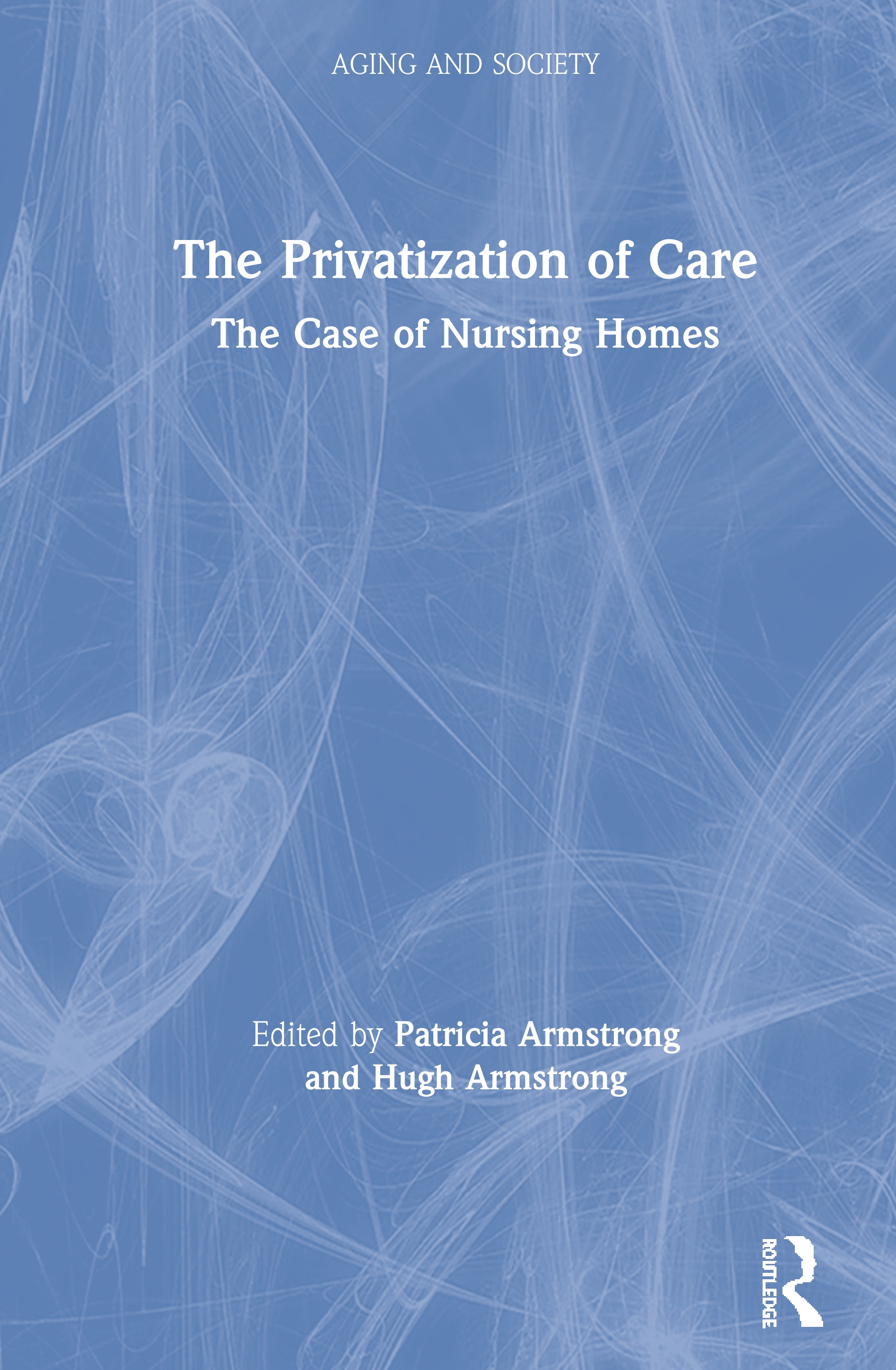The Privatization of Care: The Case of Nursing Homes book cover