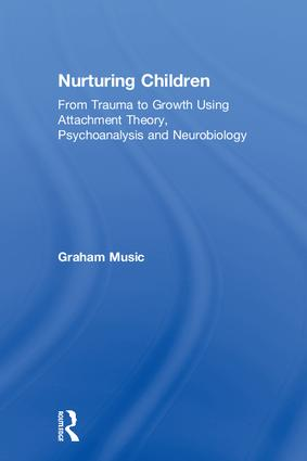 Nurturing Children: From Trauma to Growth Using Attachment Theory, Psychoanalysis and Neurobiology, 1st Edition (Hardback) book cover