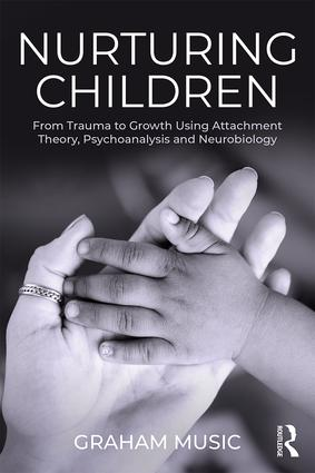 Nurturing Children: From Trauma to Growth Using Attachment Theory, Psychoanalysis and Neurobiology book cover