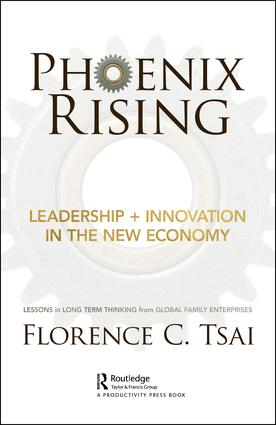 Phoenix Rising – Leadership + Innovation in the New Economy: Lessons in Long-Term Thinking from Global Family Enterprises, 1st Edition (Hardback) book cover