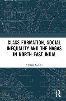 Class Formation, Social Inequality and the Nagas in North-East India: 1st Edition (e-Book) book cover