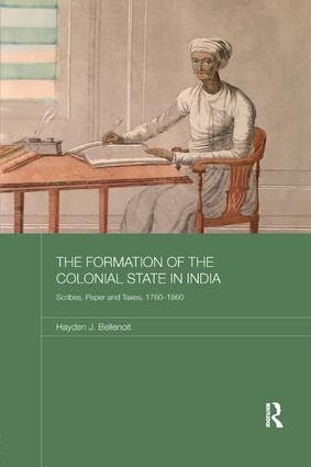 The Formation of the Colonial State in India: Scribes, Paper and Taxes, 1760-1860, 1st Edition (Paperback) book cover