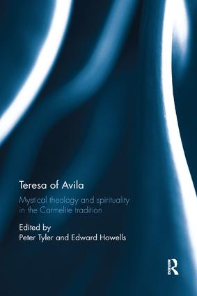Teresa of Avila: Mystical Theology and Spirituality in the Carmelite Tradition, 1st Edition (Paperback) book cover