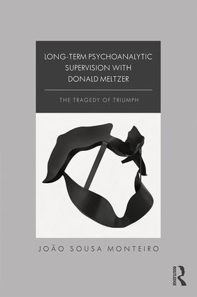 Long-Term Psychoanalytic Supervision with Donald Meltzer: The Tragedy of Triumph, 1st Edition (Paperback) book cover