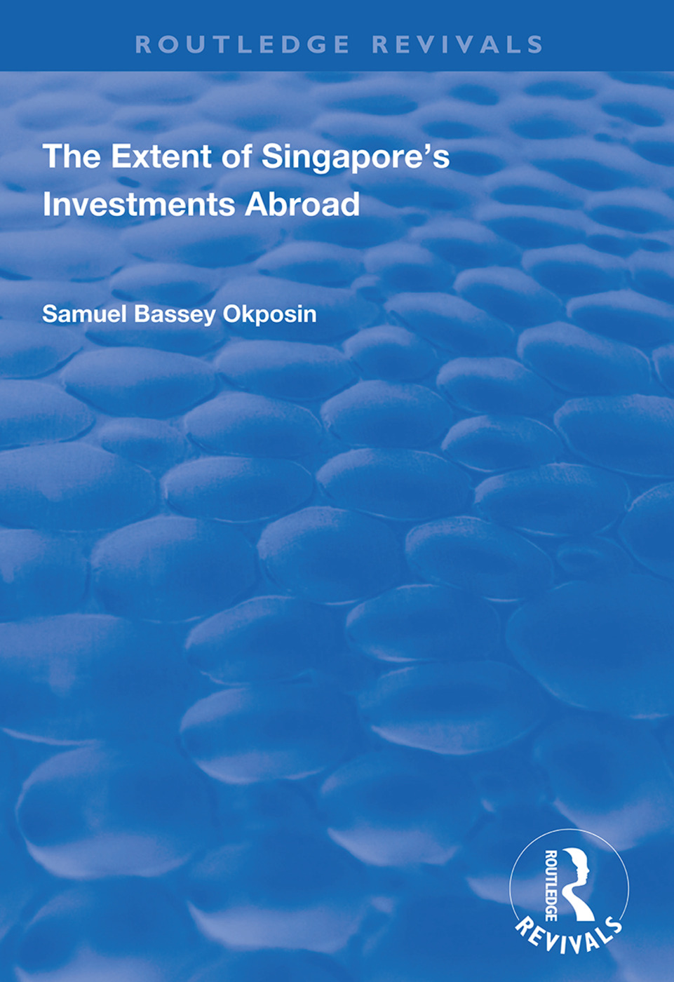 The Extent of Singapore's Investments Abroad: 1st Edition (Paperback) book cover