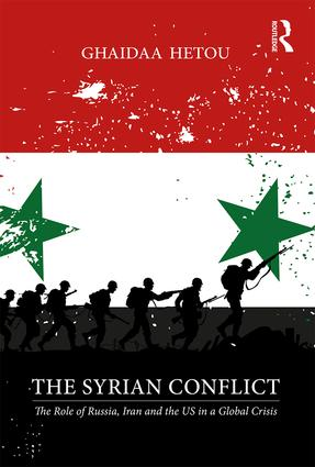 The Syrian Conflict: The Role of Russia, Iran and the US in a Global Crisis, 1st Edition (Paperback) book cover