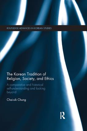 The Korean Tradition of Religion, Society, and Ethics: A Comparative and Historical Self-understanding and Looking Beyond book cover