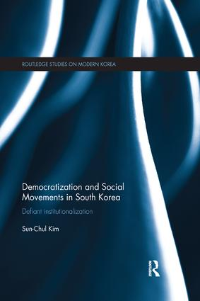 Democratization and Social Movements in South Korea: Defiant Institutionalization, 1st Edition (Paperback) book cover