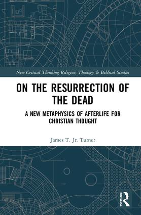 On the Resurrection of the Dead: A New Metaphysics of Afterlife for Christian Thought book cover
