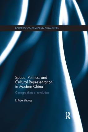 Space, Politics, and Cultural Representation in Modern China: Cartographies of Revolution book cover