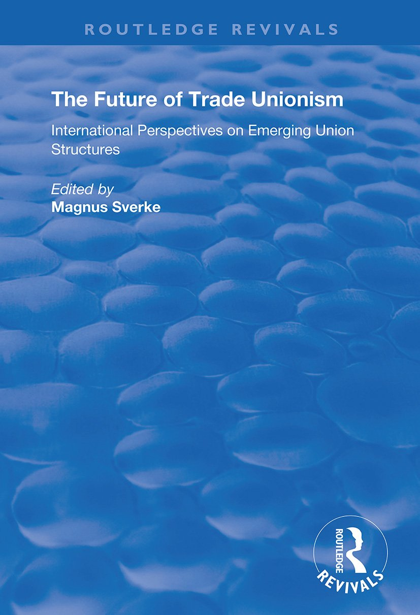 The Future of Trade Unionism: International Perspectives on Emerging Union Structures book cover