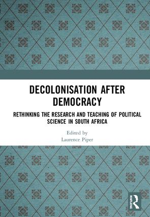 Decolonisation after Democracy: Rethinking the Research and Teaching of Political Science in South Africa book cover