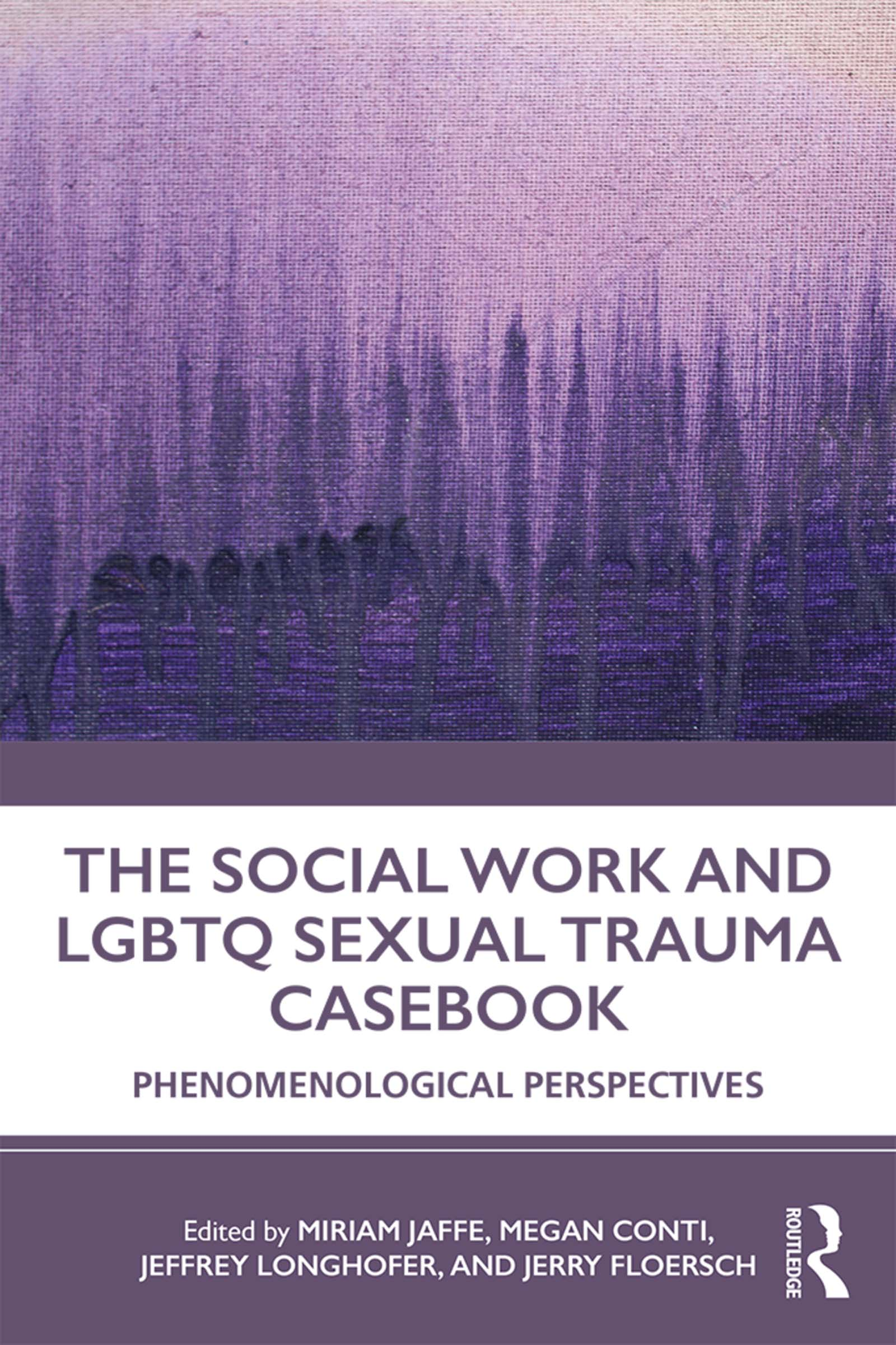 The Social Work and LGBTQ Sexual Trauma Casebook: Phenomenological Perspectives book cover