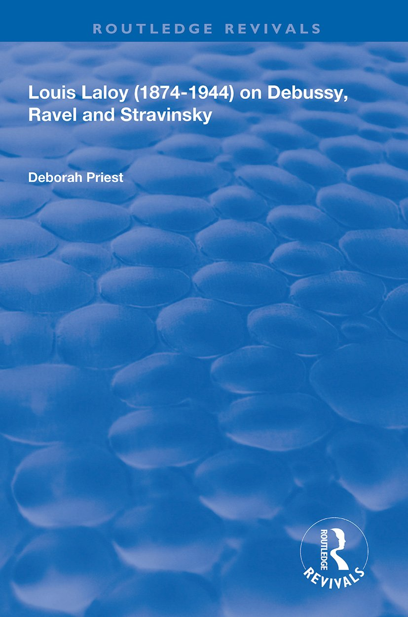 Louis Laloy (1874-1944) on Debussy, Ravel and Stravinsky: 1st Edition (Paperback) book cover