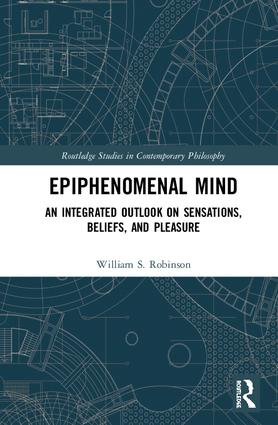 Epiphenomenal Mind: An Integrated Outlook on Sensations, Beliefs, and Pleasure, 1st Edition (Hardback) book cover