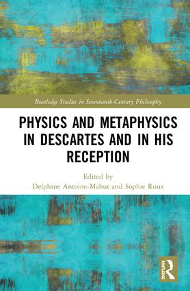 Physics and Metaphysics in Descartes and in his Reception: 1st Edition (Hardback) book cover