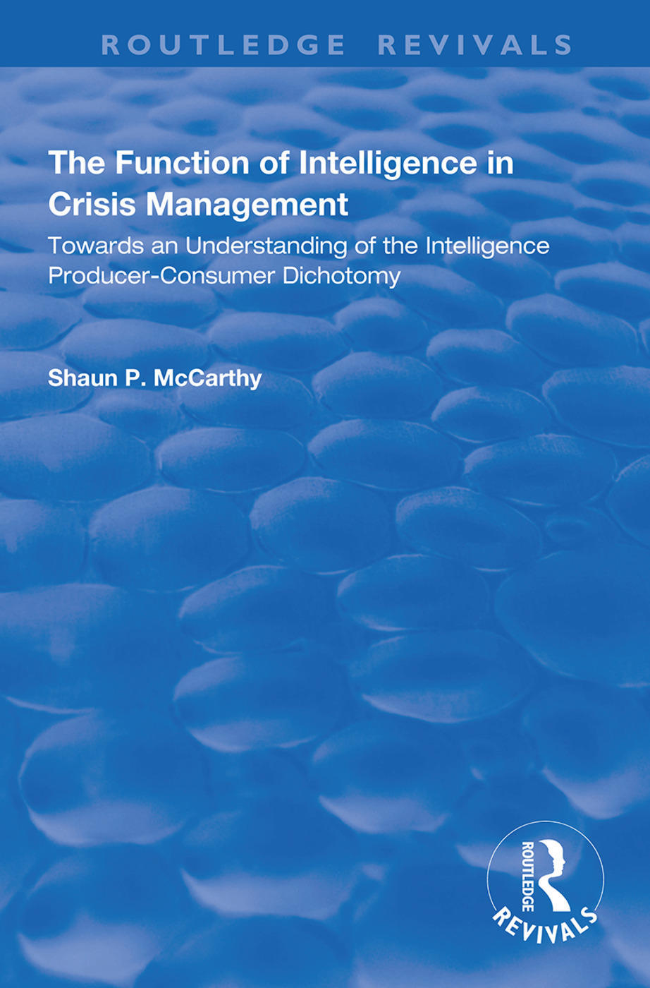 The Function of Intelligence in Crisis Management: Towards an Understanding of the Intelligence Producer-Consumer Dichotomy, 1st Edition (Paperback) book cover